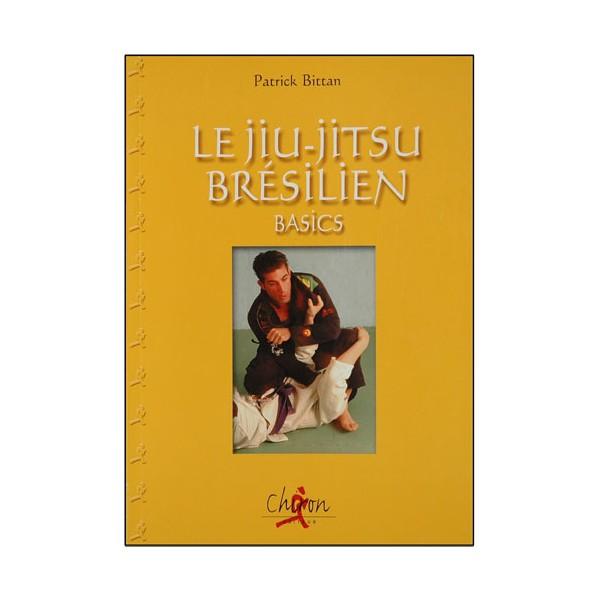 Le Jiu-Jitsu brésilien, basics - Patrick Bittan