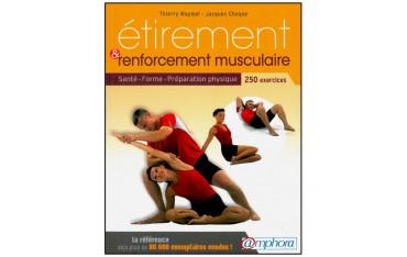 Etirement & renforcement musculaire, santé, forme, préparation physique, 250 exercices - Thierry Waymel & Jacques Choque