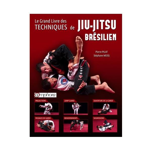Le grand livre des tech. de Jiu-Jitsu brésilien - P. Pilat & S. Weiss