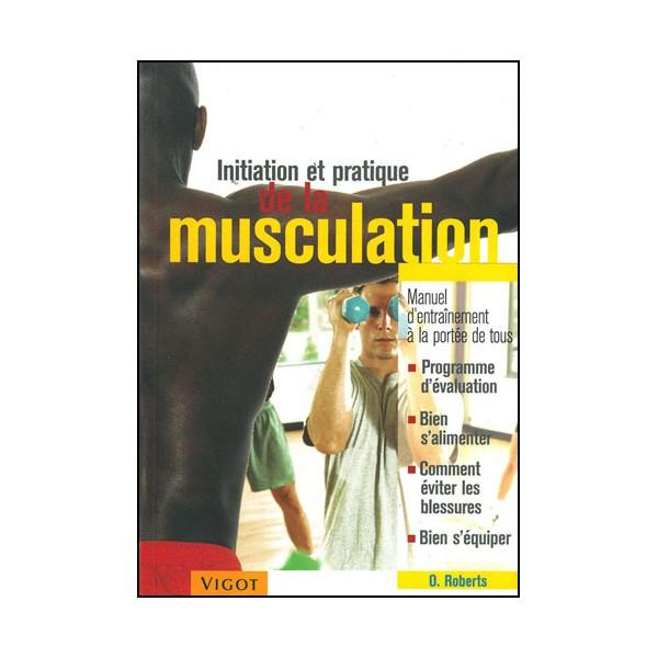 Initiation et pratique de la musculation - O. Roberts