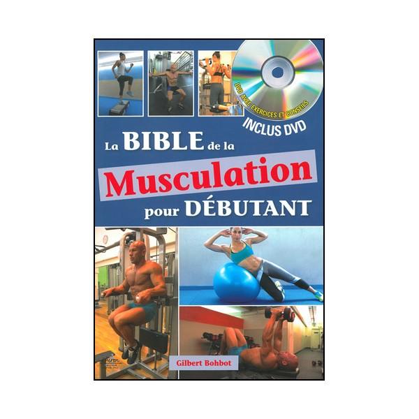 La Bible de la musculation pour débutant (+DVD) - Bohbot