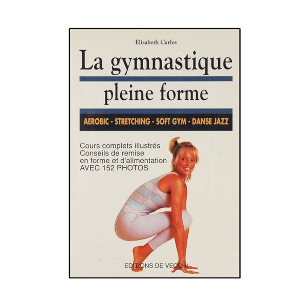 La gymnastique pleine forme - Elisabeth Carles