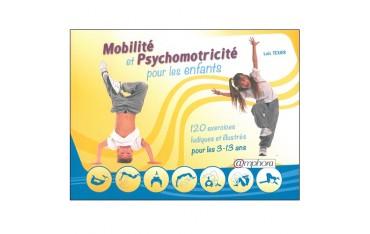Mobilité et Psychomotricité pour les enfants, 120exercices ludiques et illustrés pour les 3-13 ans - Loïc Texier