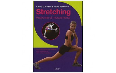 Stretching, anatomie et mouvements - Arnaold G. Nelson & Jouko Kokkonen