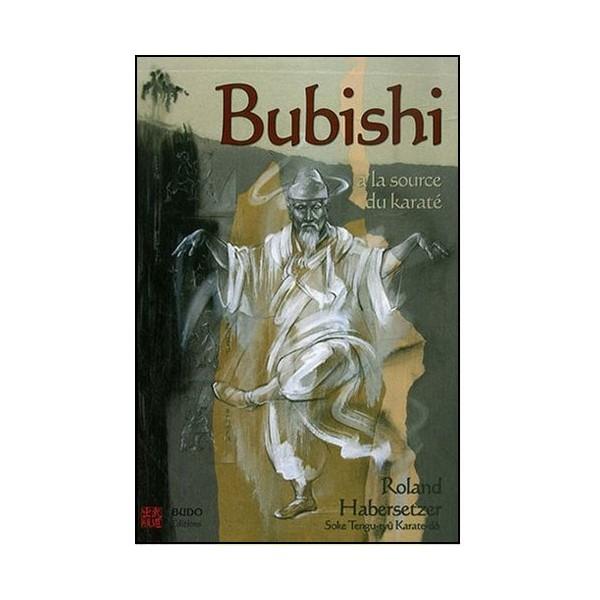 Bubishi, à la source du Karaté - Roland Habersetzer
