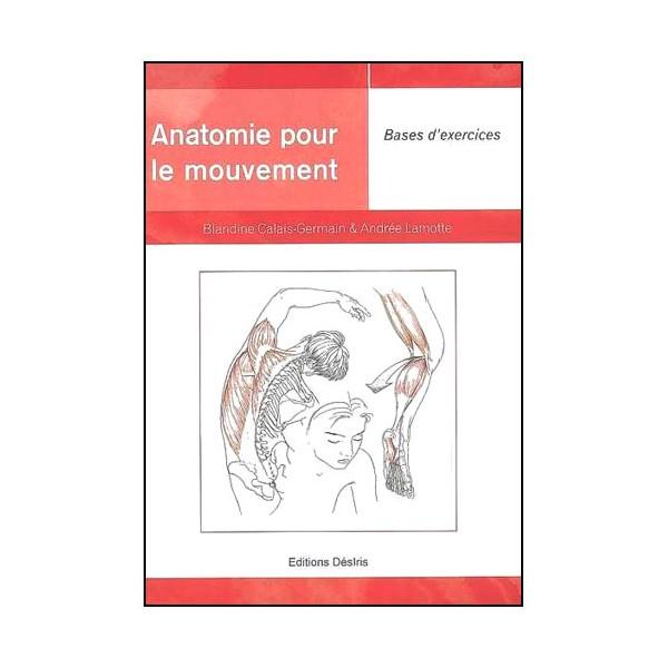 Anatomie pour le mouvement.2, bases d'ex- Calais-Germain &Lamotte