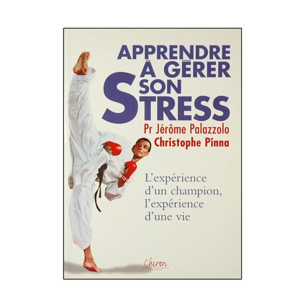 Apprendre à gérer son stress - Jérôme Palazzolo / Ch. Pinna