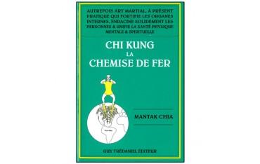 Chi Kung, la chemise de fer - Mantak Chia