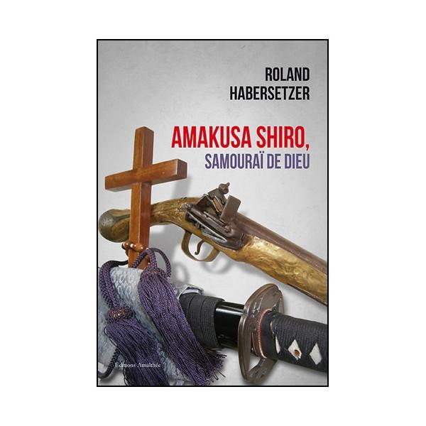 Amakusa Shiro, Samouraï de dieu  - Roland Habersetzer