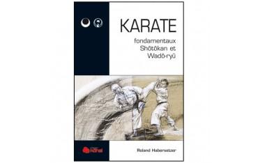 Karaté : fondamentaux Shôtôkan & Wadô-ryû - Roland Habersetzer