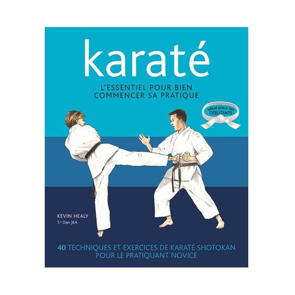 Karaté, l'essentiel pour bien commencer sa pratique - Kevin Healy