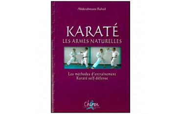 Karaté, les armes naturelles, les méthodes d'entraînement Karaté self-défense - Abderahmane Rehail