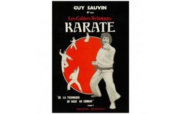 """Karaté, les cahiers techniques, """"de la technique de base au combat"""" - Guy Sauvin"""