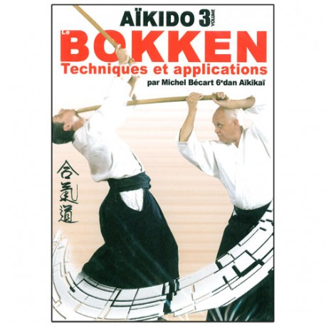 Aikido Bokken, Techniques et applications Vol.3 - M. Bécart