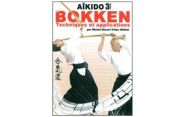 Aikido Bokken, Techniques et applications Vol.3 - M. Bécart