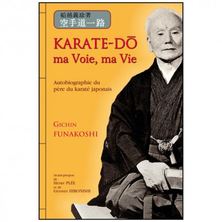 Karaté-Do, ma voie, ma vie - autobiographie de Gichin Funakoshi