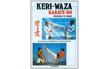 Keri-Waza Karate-Do, techniques de jambes - Jean-Pierre Lavorato & Pierre Blot