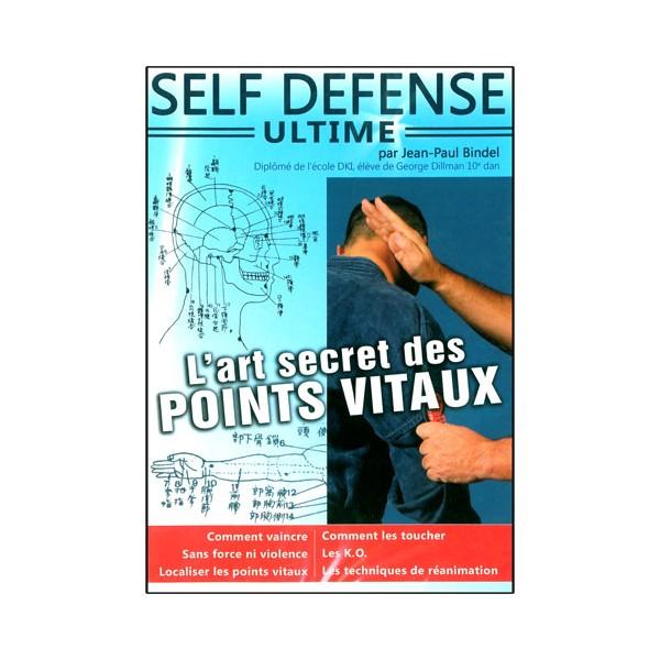Self Défense Ultime, l'Art secret des Points Vitaux - J.P Bindel