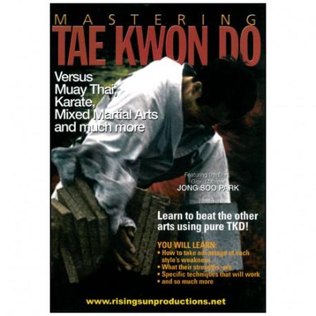 Mastering Tae Kwon Do : Versus Muay Thai, Karate & more - Jong  Park