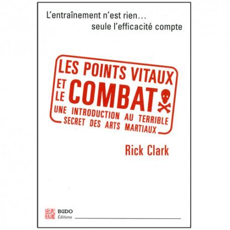 Les points vitaux et le combat, seule l'efficacité cpte - Rick Clark