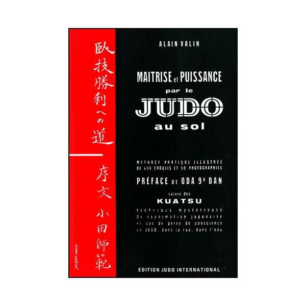 Judo au Sol T.2, maîtrise et puissance + Kuatsu - Alain Valin