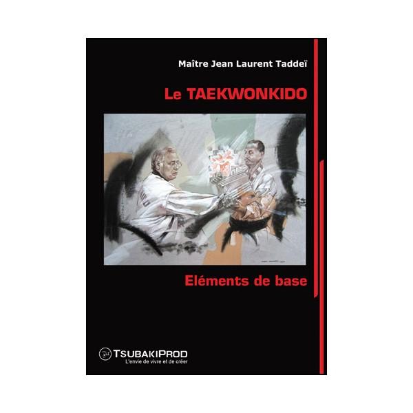 Le Taekwonkido, Eléments de base - Jean Laurent Taddeï