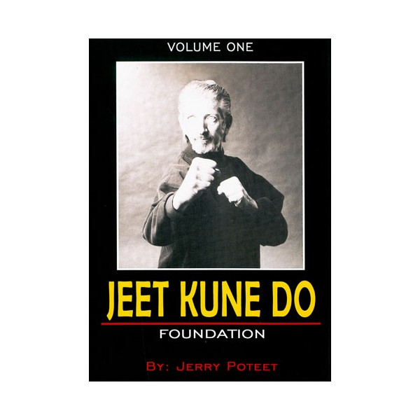 Jeet Kune Do Vol.1 : Foundation - Jerry Poteet