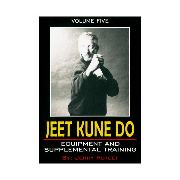 Jeet Kune Do Vol.5 : Equipment & supplemental training - J Poteet