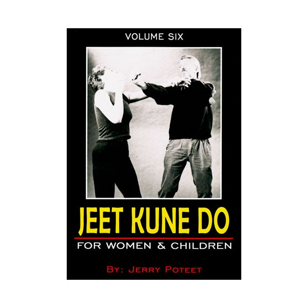 Jeet Kune Do Vol.6 : For Women & Children - J Poteet