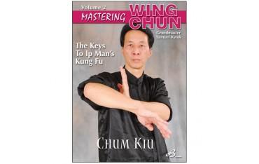 Mastering Wing chun-ip man' kung fu vol.2 : chum kiu - S Kwok (angl)