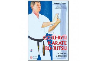 Gojû-Ryû Karaté Bu-Jutsu - Bernard Cousin