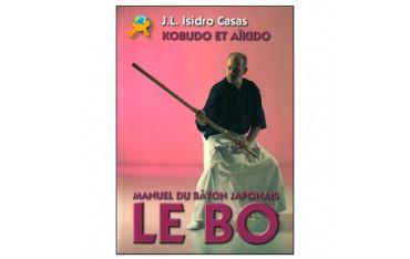 Le BO manuel du bâton japonais, Kobudo & Aikido - J.L. Isidro Casas