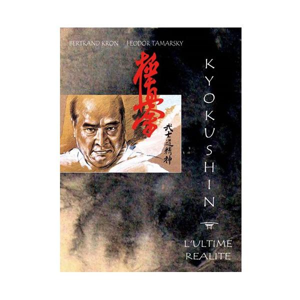 Kyokushin l'ultime réalité - Bertrand Kron/Feodor Tamarsky