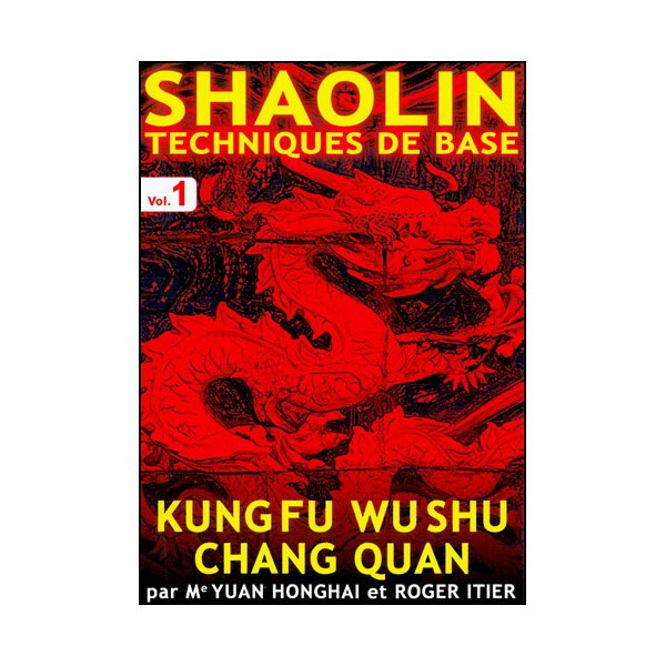 Shaolin, tech. de base Vol.1 (Chang Quan) - Yuan Honghai & R. Itier