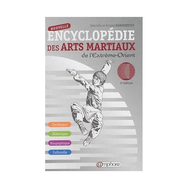 Nouvelle Encyclopédie des Arts Martiaux - R. Habersetzer (6émé éd.)
