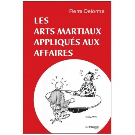 Les Arts Martiaux appliqués aux affaires - P Delorme