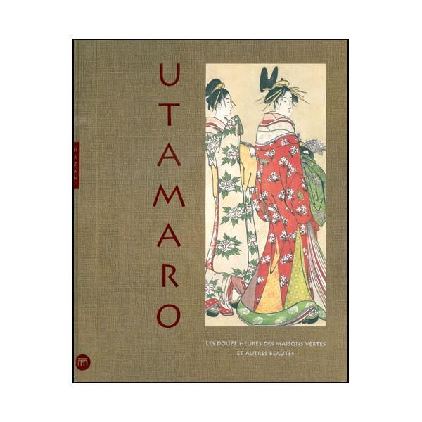 Utamaro les 12 heures des maisons vertes et autres beautés (estampes)
