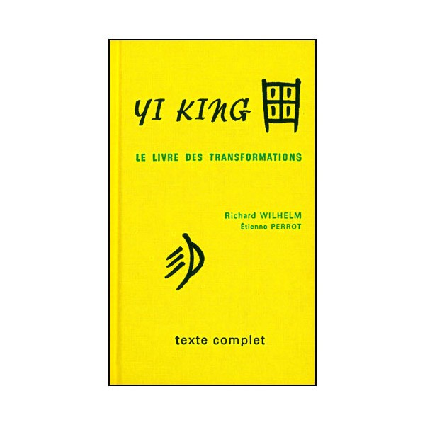Yi King, le livre des transformations - Wilhelm/Perrot texte complet