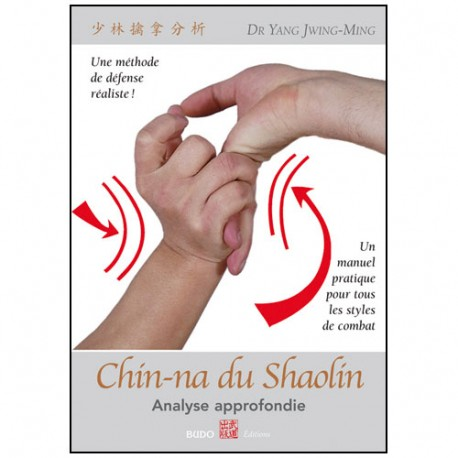 Chin-Na du Shaolin, Analyse approfondie - Yang Jwing-Ming