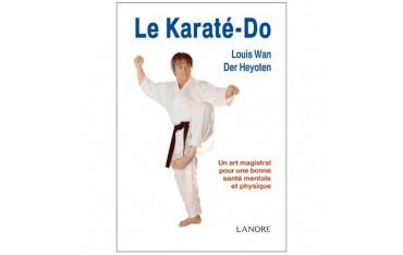 Le Karaté-Do, un art magistral pour une bonne santé mentale et physique - Louis Wan Der Heyoten