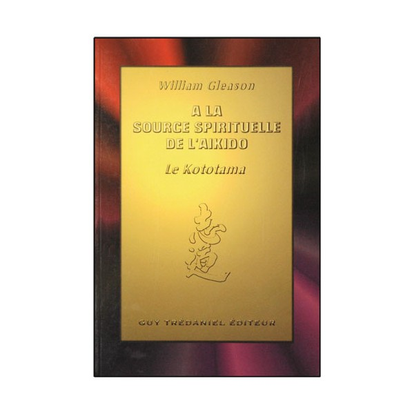 A la source spirituelle de l'Aikido, le Kototama - William Gleason