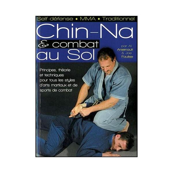 Chi-Na & combat au sol pour tous les styles - Arsenault. Faulise