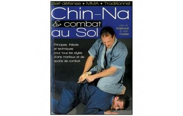 Chi-Na & combat au sol, principes, théorie et techniques pour tous les styles - Al Arsenault & Joe Faulise