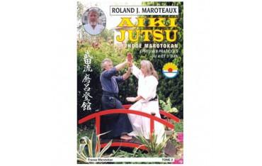 Aiki-Jutsu tome 2 méthode Marotokan, épreuves pratiques du 4ème et 5 ème - Roland J. Maroteaux