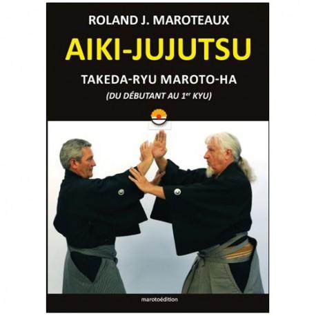Aiki-Jujutsu Takeda-Ryu du débutant au 1er kyu - Roland J. Maroteaux