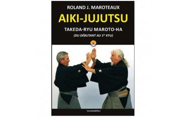 Aiki-Jujutsu Takeda-Ryu Maroto-Ha, du débutant au 1er kyu - Roland J. Maroteaux