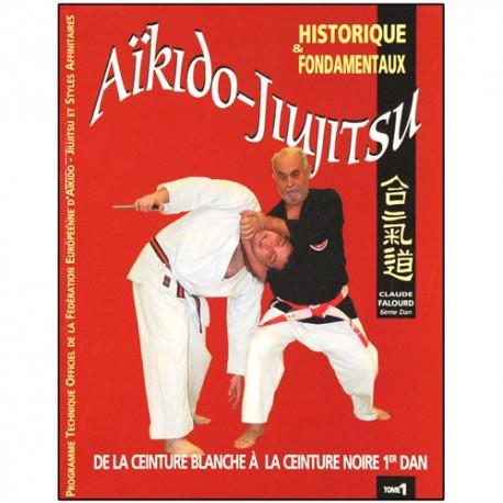 Aikido Jiujitsu Tome 1, historique et fondamentaux - Claude Falourd