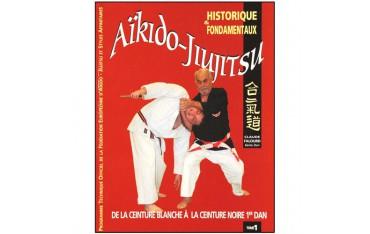 Aikido Jiujitsu Tome 1, historique et fondamentaux, de la ceinture blanche à la ceinture noire 1er dan - Claude Falourd