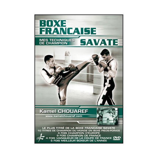 Boxe Francaise Savate, mes techniques de champion - Kamel Chouaref