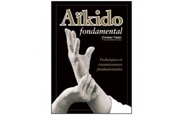 Aikido fondamental, techniques et connaissances fondamentales - Christian Tissier